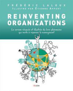 Reinventing Organizations: La version résumée et illustrée du livre phénomène qui invite à repenser le management
