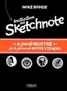 Initiation au sketchnote: Le guide illustré de la prise de notes visuelles